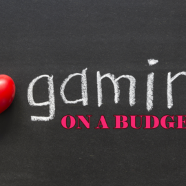 Too Old to Give a Fuck: Gaming on a Budget